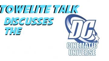 Towelite Talk DC Cinematic Uni